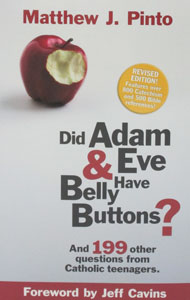 DID ADAM AND EVE HAVE BELLY BUTTONS?  and 199 other questions from Catholic teenagers by Matt Pinto