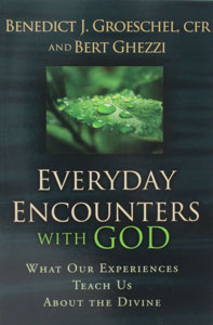 EVERYDAY ENCOUNTERS WITH GOD by FR. BENEDICT J. GROESCHEL AND BERT GHEZZI