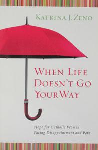 WHEN LIFE DOESN'T GO YOUR WAY by KATRINA J. ZENO