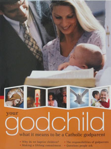 YOUR GODCHILD, What it Means To Be a Catholic Godparent