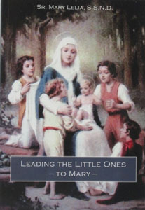 LEADING THE LITTLE ONES TO MARY by Sr. Mary Lelia, S.S. N.D.