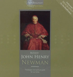 BLESSED JOHN HENRY NEWMAN Theologian and Spiritual Guide for our Times by KEITH BEAUMONT