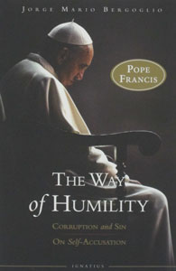 THE WAY OF HUMILITY Corruption and Sin, On Self-Accusation by JORGE MARIO BERGOGLIO