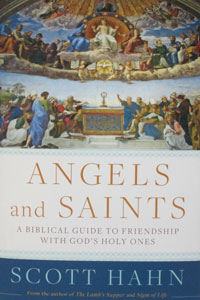ANGELS AND SAINTS A Biblical Guide to Friendship with God's Holy Ones by SCOTT HAHN