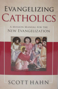 EVANGELIZING CATHOLICS A Mission Manual for the New Evangelization by SCOTT HAHN