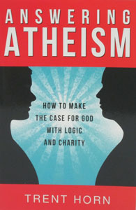 ANSWERING ATHEISM How to Make the Case for God with Logic and Charity by TRENT HORN