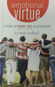 EMOTIONAL VIRTUE A Guide to Drama-Free Relationships by SARAH SWAFFORD