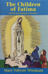 THE CHILDREN OF FATIMA And Our Lady's Message to the World by Mary Fabyan Windeatt