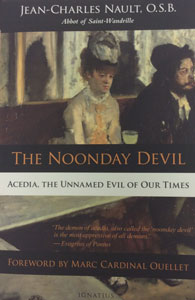 THE NOONDAY DEVIL Acedia, The Unnamed Evil of Our Times by JEAN-CHARLES NAULT, O.S.B.