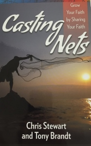 CASTING NETS Grow Your Faith by Sharing Your FAith by CHRIS STEWART and TONY BRANDT