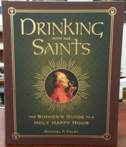 DRINKING WITH THE SAINTS The Sinner's Guide to a Holy Happy Hour by MICHAEL P. FOLEY