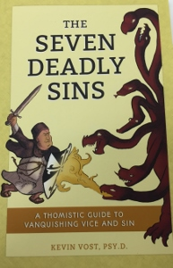 THE SEVEN DEADLY SINS A Thomistic Guide to Vanquishing Vice and Sin by KEVIN VOST, PSY.D.