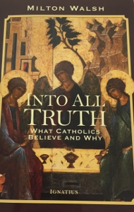 INTO ALL TRUTH What Catholics Believe and Why by MILTON WALSH