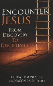 ENCOUNTER JESUS From Discovery to Discipleship by FR. DAVE PIVONKA, T.O.R. and DEACON FALPH POYO