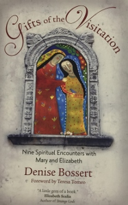 GIFTS OF THE VISITATION  Nine Spiritual Encounters with Mary and Elizabeth by DENISE BOSSERT