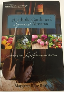 A CATHOLIC GARDENER'S SPIRITUAL ALMANAC Cultivating Your Faith Throughout the Year by MARGARET ROSE REALY