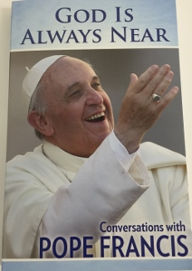 GOD IS ALWAYS NEAR Conversations with Pope Francis Edited by GIUSEPPE COSTA