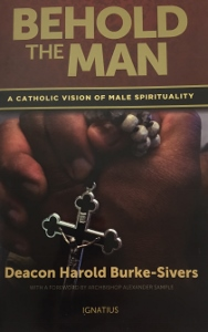 BEHOLD THE MAN A Catholic Vision of Male Spirituality by DEACON HAROLD BURKE-SIVERS