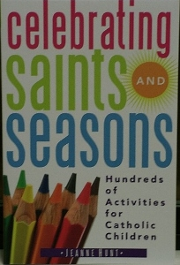 CELEBRATING SAINTS AND SEASONS Hundreds of Activities for Catholic Children by JEANNE HUNT