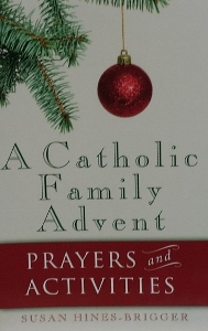 A CATHOLIC FAMILY ADVENT Prayers and Activities by SUSAN HINES-BRIGGER