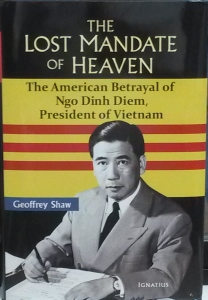 THE LOST MANDATE OF HEAVEN The American Betrayal of Ngo Dinh Diem, President of Vietnam by GEOFFREY SHAW