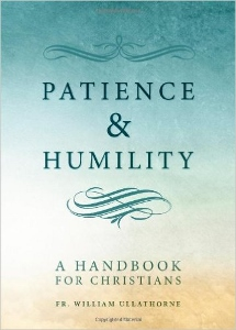 PATIENCE & HUMILITY A Handbook For Christians By FR. WILLIAM ULLATHORNE