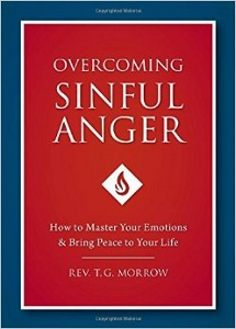 OVERCOMING SINFUL ANGER How to Master Your Emotions & Bring Peace to Your Life by REV. T. G. MORROW