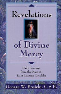 REVELATIONS OF DIVINE MERCY Daily Readings from the Diary of Saint Faustina Kowalska by GEORGE W. KOSICKI, C.S.B.