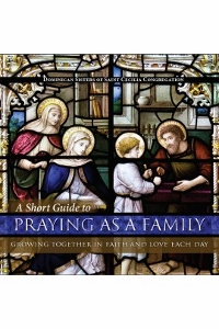 A SHORT GUIDE TO PRAYING AS A FAMILY Growing Together in Faith and Love Each Day by DOMINICAN SISTERS OF ST. CECILIA CONGREGATION