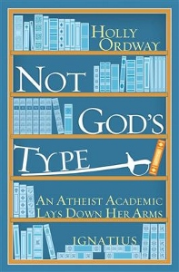 NOT GOD'S TYPE An Atheist Academic Lays Down Her Arms by HOLLY ORDWAY