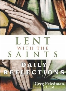 LENT WITH THE SAINTS Daily Reflections by GREG FRIEDMAN, O.F.M.