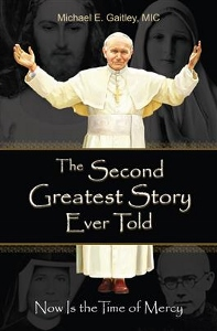 THE SECOND GREATEST STORY EVER TOLD Now Is the Time of Mercy by FATHER MICHAEL GAITLEY, MIC