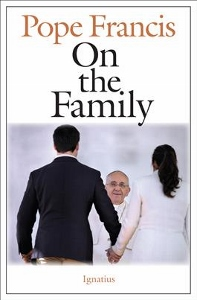ON THE FAMILY  General Audiences 17 December 2014—16 September 2015  by POPE FRANCIS