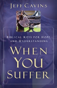WHEN YOU SUFFER Biblical Keys for Hope and Understanding by JEFF CAVINS