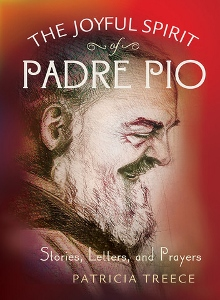 THE JOYFUL SPIRIT OF PADRE PIO Stories, Letters, and Prayers by PATRICIA TREECE