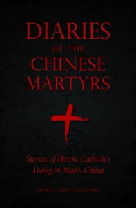 DIARIES OF THE CHINESE MARTYRS Stories of Heroic Catholics Living in Mao's China Edited by GEROLAMO FAZZINI