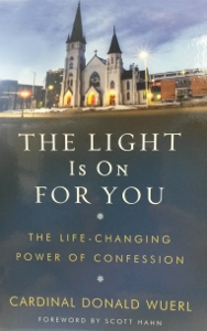 THE LIGHT IS ON FOR YOU The Life-Changing Power of Confession by CARDINAL DONALD WUERL