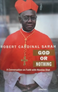 GOD OR NOTHING A Conversation on Faith with Nicolas Diat by ROBERT CARDINAL SARAH