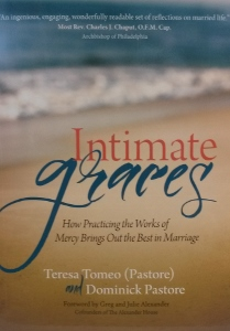 INTIMATE GRACES How Practicing the Works of Mercy Brings Out the Best in Marriage by TERESA TOMEO (PASTORE) and DOMINICK PASTORE