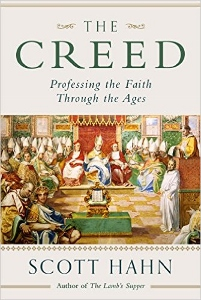THE CREED Professing the Faith Through the Ages by SCOTT HAHN